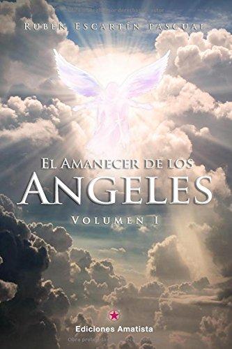 EL AMANECER DE LOS ANGELES: VOLUMEN I (Spanish Edition) [RUBEN ESCARTIN PASCUAL] (Tapa Blanda)
