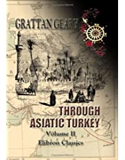 Through Asiatic Turkey: Narrative of a Journey from Bombay to the Bosphorus. Volume 2