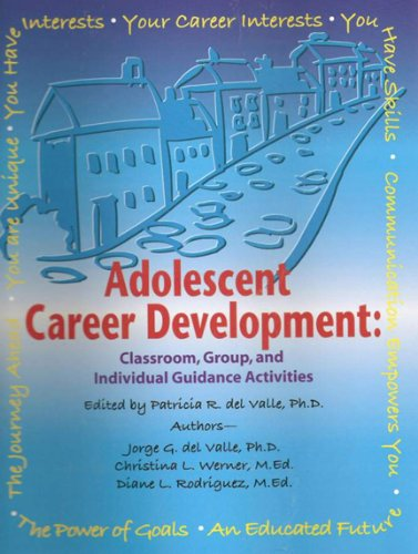 ADOLESCENT CAREER DEVELOPMENT: Classroom, Group, and Individual Guidance Activities