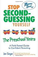 Stop Second-Guessing Yourself--The Preschool Years: A Field-Tested Guide to Confident Parenting (Momma Said) Paperback