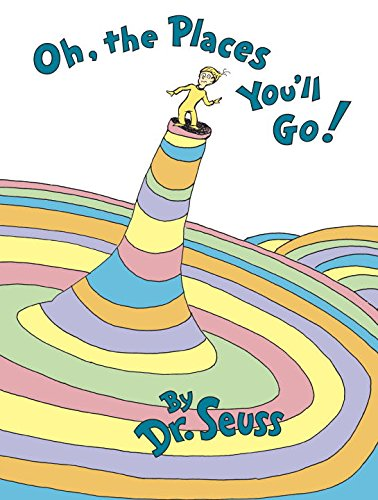 Oh, the Places You?ll Go! by Dr. Seuss