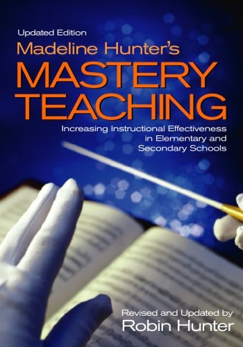 Madeline Hunters Mastery Teaching: Increasing Instructional Effectiveness in Elementary and Secondary Schools