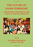 The Future of Asian Feminisms : Confronting Fundamentalisms, Conflicts and Neo-Liberalism, Katjasungkana, Nursyahbani and Wieringa, E. Saskia, 1443834505