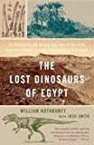 The Lost Dinosaurs of Egypt, William Nothdurft, 0375759794