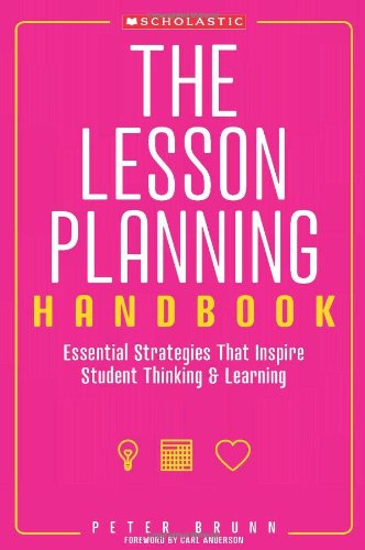 The Lesson Planning Handbook: Essential Strategies That Inspire Student Thinking and Learning