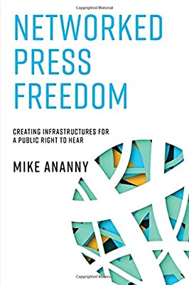 Networked Press Freedom: Creating Infrastructures for a Public Right to Hear (MIT Press)