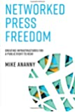Networked Press Freedom: Creating Infrastructures for a Public Right to Hear (The MIT Press)