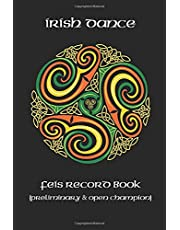 Irish Dance Feis Record Book: Preliminary and Open Champion Dancer Competition Results