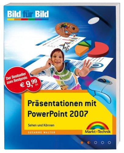Präsentationen mit PowerPoint 2007: Sehen und Können. Bild für Bild