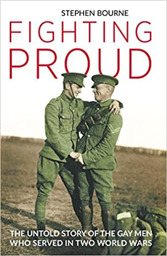 Book Fighting Proud: The Untold Story of the Gay Men Who Served in Two World Wars