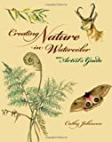 Creating Nature in Watercolor: An Artist's Guide