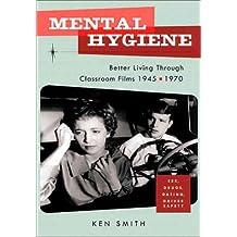 Mental Hygiene: Better Living Through Classroom Films 1945-1970