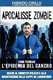 Apocalisse Zombie: Come fermare l'epidemia del cancro grazie al corretto utilizzo e alla manutenzione delle cappe di laboratorio (Italian Edition)