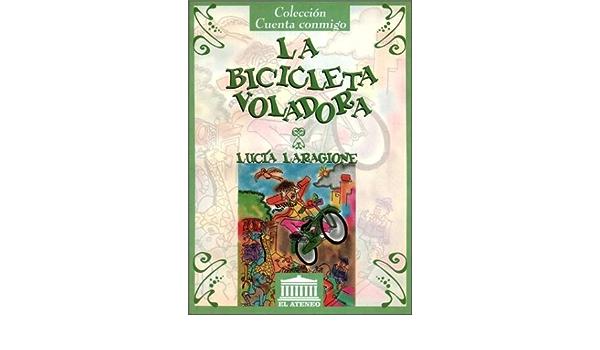 La Bicicleta Voladora: Amazon.es: Laragione, Lucia: Libros
