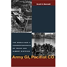 Army GI, Pacifist CO: The World War II Letters of Frank Dietrich and Albert Dietrich (World War II: The Global, Human, and Ethical Dimension)