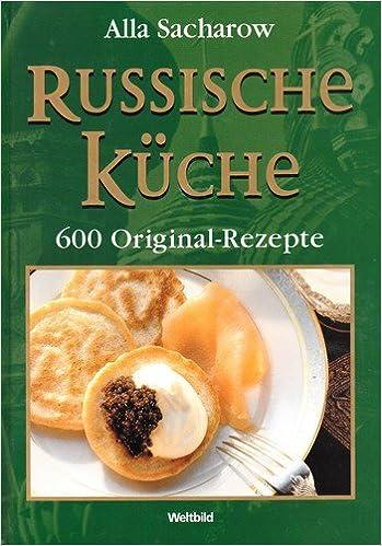 Russische Küche, 600 Original-Rezepte: Amazon.de: Alla ...