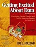 Getting Excited about Data : Combining People, Passion, and Proof to Maximize Student Achievement, Holcomb, Edie L., 076193958X