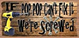 PopPop Sign – If PopPop Can't Fix it We're Screwed For Sale