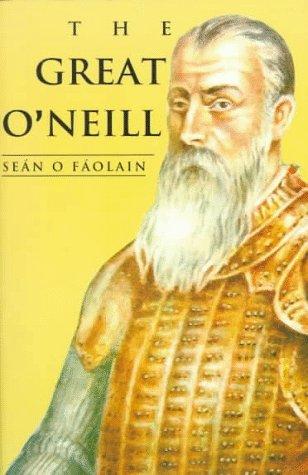 The Great O'Neill: A Biography of Hugh O'Neill, Earl of Tyrone, 1550-1616