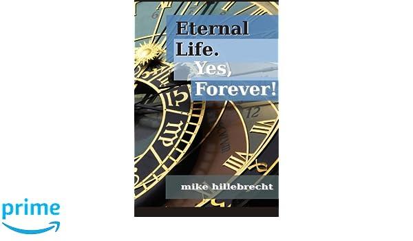 Eternal Life.  Yes, Forever!
