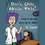 Don't Chat About That!: A Book of Chat Room Safety Tips for Children |  Dr. Crozrock