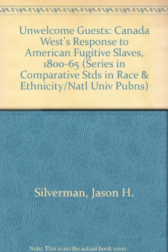 Unwelcome Guests: Canada West's Response to American Fugitive Slaves, 1800-1865 (Series in Comparative Stds in Race & Ethnicity/Natl Univ Pubns)