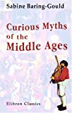 Curious Myths of the Middle Ages, Baring-Gould, Sabine, 0543958639