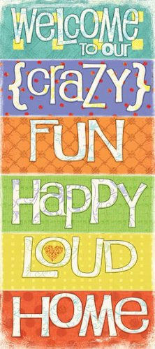 Sagebrush Welcome to Our Crazy Fun Happy Loud Home by Jo Moulton 8