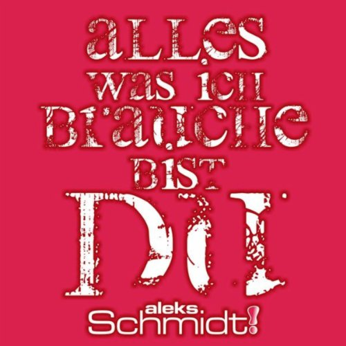 alles was ich brauche bist du by aleks schmidt on amazon music. Black Bedroom Furniture Sets. Home Design Ideas