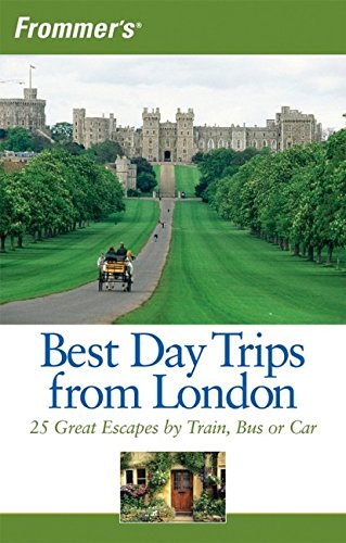 Frommer's Best Day Trips from London: 25 Great Escapes by Train, Bus or Car (Frommer's Best Day Trips London)