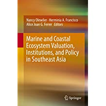 Marine and Coastal Ecosystem Valuation, Institutions, and Policy in Southeast Asia
