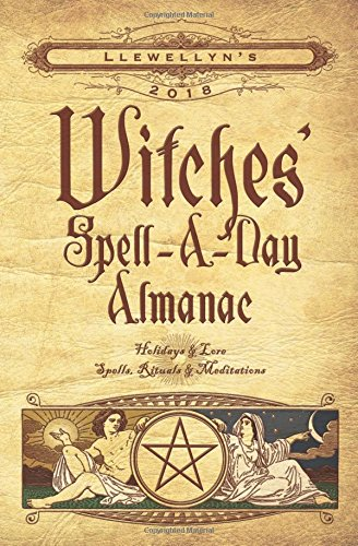 Llewellyn's 2018 Witches' Spell-A-Day Almanac: Holidays & Lore, Spells, Rituals & Meditations (Calendar Wicca)