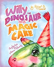 Willy the Dinosaur & the Magic Cake : (Children's book about a Dinosaur Who Learns that Sharing is Caring, Bedtime Story, Dinosaur Books, Picture Books, Ages 4-8, Preschool Books, Kids Book)