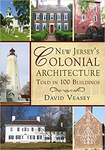 Amazon Com New Jersey S Colonial Architecture Told In 100 Buildings