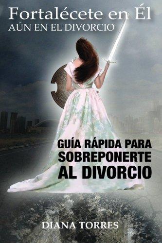 Fortalécete En Él, Aun En El Divorcio: Guía Rápida Para Sobreponerte Al Divorcio