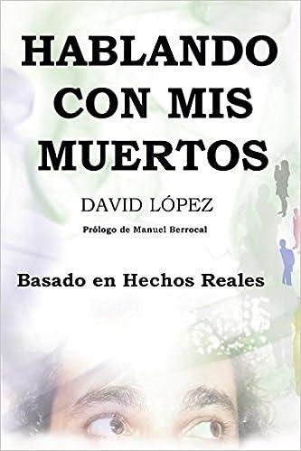 HABLANDO CON MIS MUERTOS: Basado en hechos reales: Amazon.es: David López Bueno, Manuel Berrocal: Libros