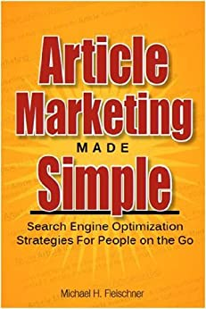 Article Marketing Made Simple (Search Engine Optimization Strategies For People On The Go Book 1) by [Fleischner, Michael]