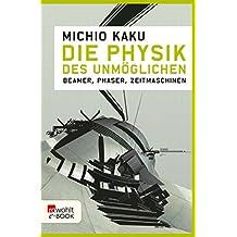 Die Physik des Unmöglichen: Beamer, Phaser, Zeitmaschinen (German Edition)