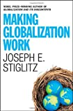 Making Globalization Work, Joseph E. Stiglitz, 0393061221