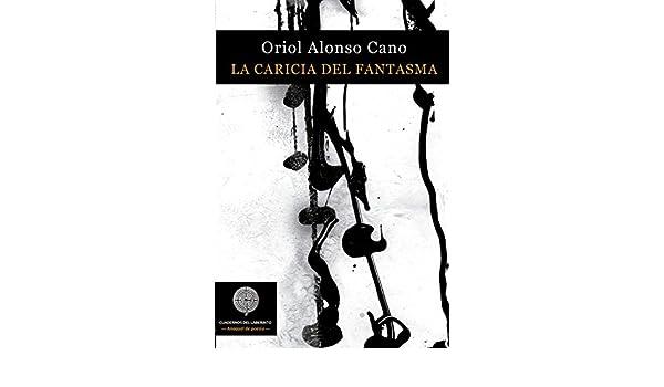La caricia del fantasma: Oriol Alonso Cano: 9788494826078: Amazon.com: Books