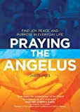 Praying the Angelus: Find Joy, Peace, and Purpose