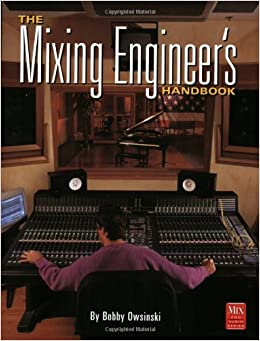 The Mixing Engineer's Handbook (Mix Pro Audio Series)