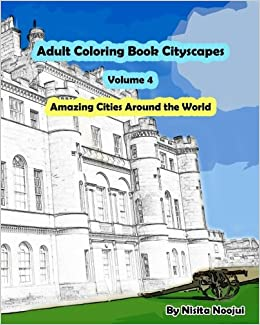 Amazon Adult Coloring Book Cityscapes Volume 4 Amazing Cities Around The World 9781543044928 Nisita Noojui Books