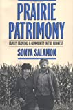 Prairie Patrimony : Family, Farming, and Community in the Midwest, Salamon, Sonya, 0807820458