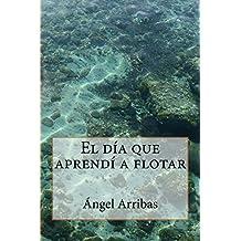 El día que aprendí a flotar (Spanish ...