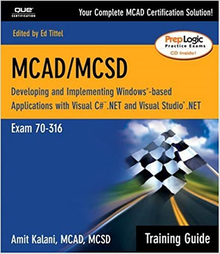 MCAD Training Guide 70-316: Developing and Implementing Windows-based Applications with C# and Visual Studio.NET
