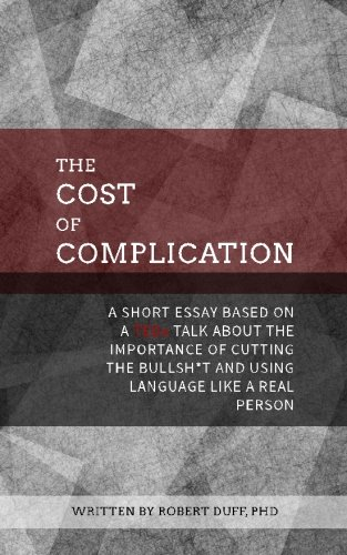 The Cost of Complication: A Short Essay Based on a TEDx Talk about the Importance of Cutting the Bullsh*t and Using Language Like a Real Person