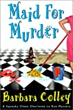 Maid for Murder, Barbara Colley, 1575668734