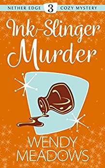 Ink-Slinger Murder (Nether Edge Cozy Mystery Book 3) by [Meadows, Wendy]