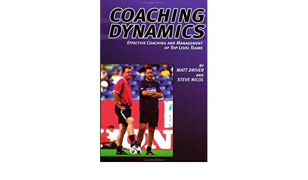 Coaching Dynamics: Effective Coaching and Management of Top Level ...